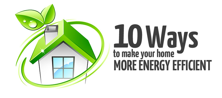 10 Ways to Make Your Home More Energy Efficient
