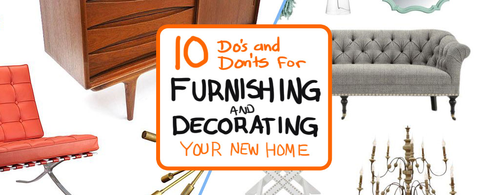 10 Do's and Don'ts for Decorating and Furnishing Your New Home