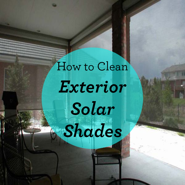 How to Clean Exterior Solar Shades