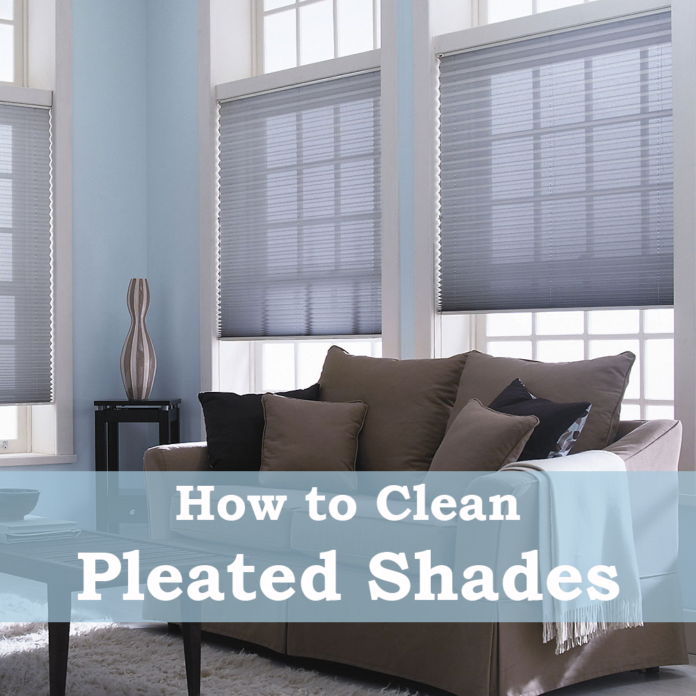 How to Clean Pleated Shades