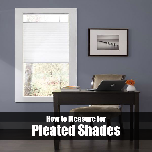 How to Measure for Pleated Shades