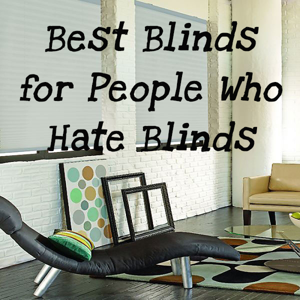 Best Blinds for People Who Hate Blinds