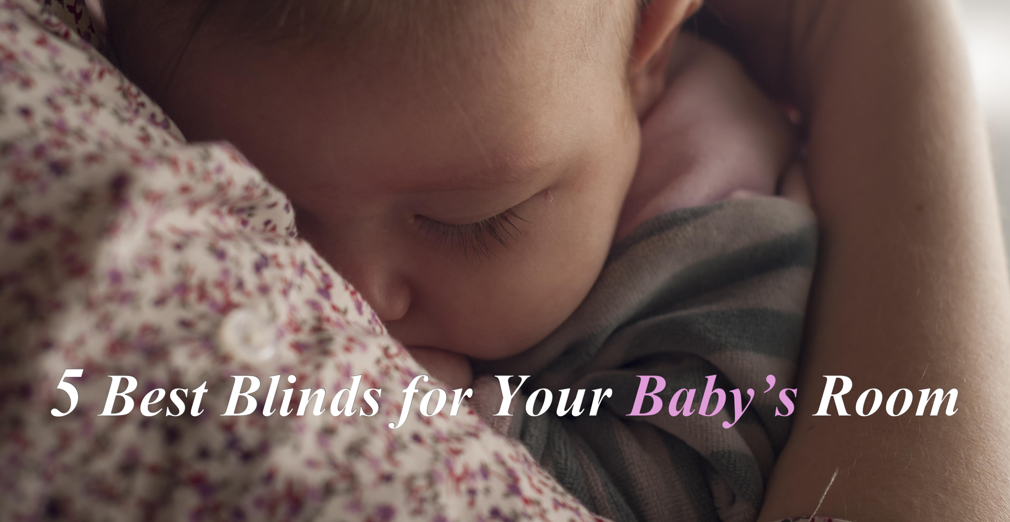 5 Best Blinds for Your Baby's Room