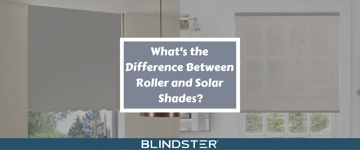 What's the Difference Between Roller and Solar Shades?