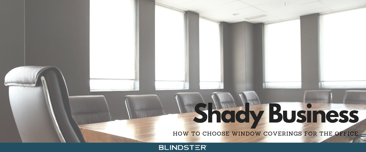 Shady Business: How to Choose Window Coverings for the Office