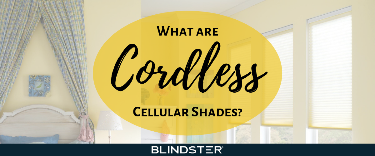 What are Cordless Cellular Shades?