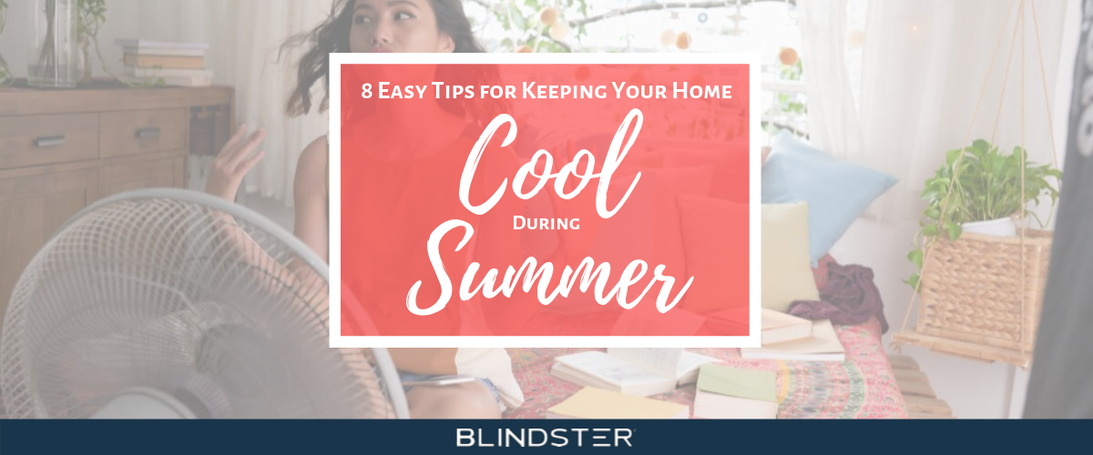 8 Easy Tips for Keeping Your Home Cool During Summer