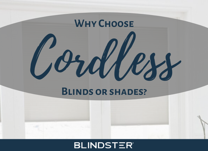 Why Choose Cordless Blinds or Shades?