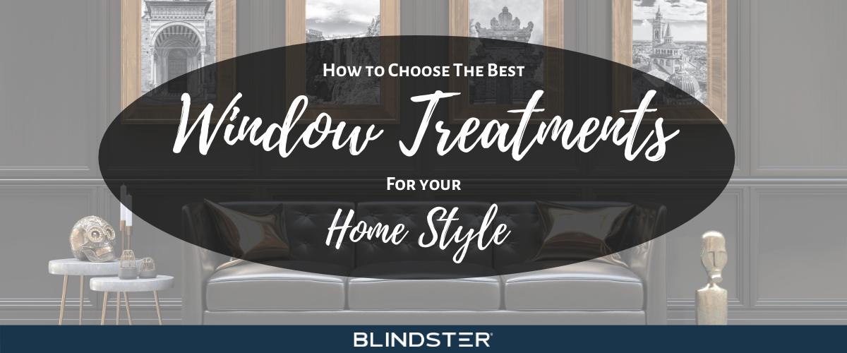 How to Choose the Best Window Treatments For Your Home's Style