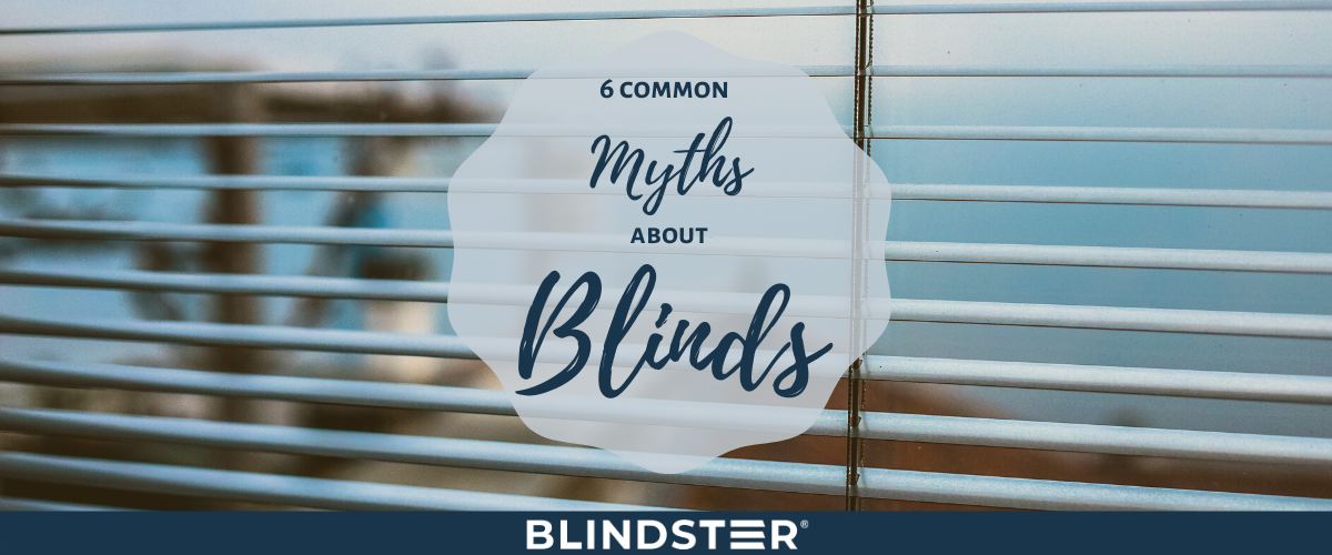 6 Common Myths About Blinds