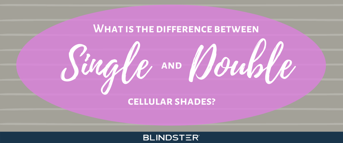 What's the Difference Between Single and Double Cellular Shades?